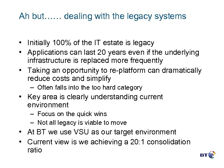 Ah but…… dealing with the legacy systems • Initially 100% of the IT estate