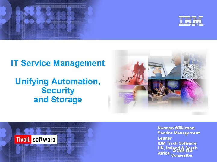 IT Service Management Unifying Automation, Security and Storage Norman Wilkinson Service Management Leader IBM