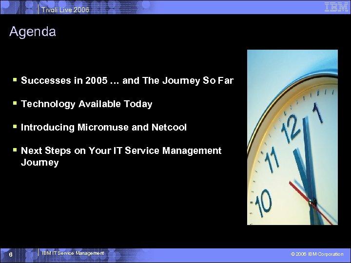 Tivoli Live 2006 Agenda § Successes in 2005 … and The Journey So Far