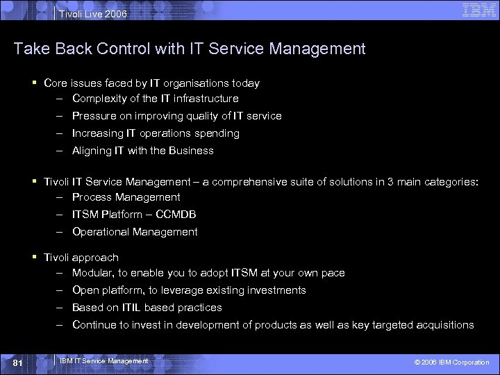 Tivoli Live 2006 Take Back Control with IT Service Management § Core issues faced