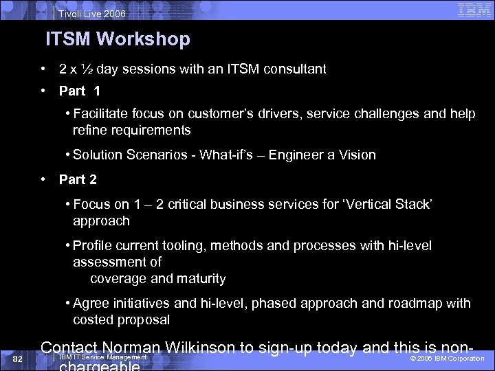 Tivoli Live 2006 ITSM Workshop • 2 x ½ day sessions with an ITSM