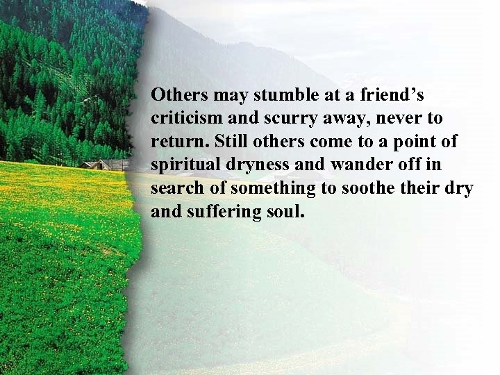 Introduction Others may stumble at a friend's criticism and scurry away, never to return.