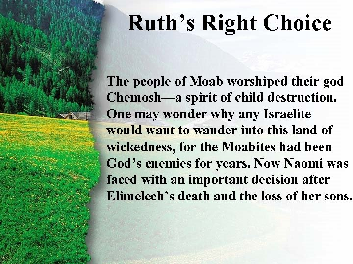 Ruth's Right Choice I. Ruth's Right Choice A The people of Moab worshiped their