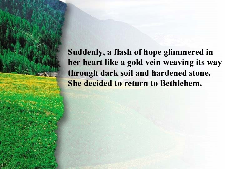 I. Ruth's Right Choice A Suddenly, a flash of hope glimmered in her heart