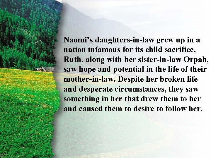 I. Ruth's Right Choice A Naomi's daughters-in-law grew up in a nation infamous for