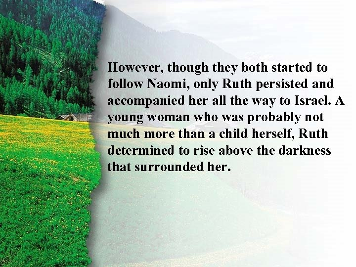 I. Ruth's Right Choice A However, though they both started to follow Naomi, only