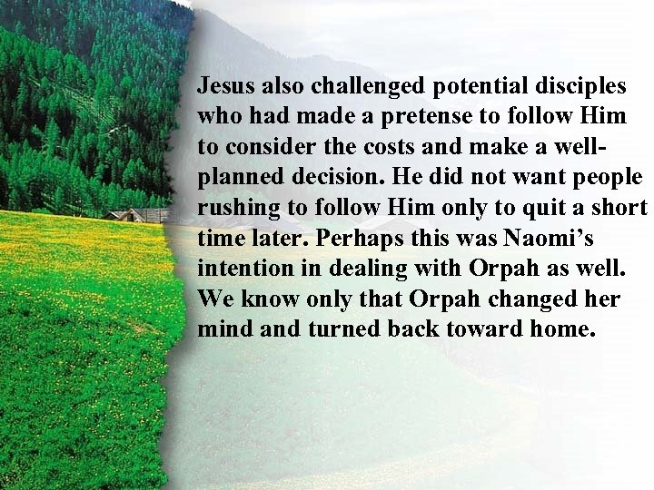Jesus also challenged potential disciples I. Ruth's Right Choice B who had made a