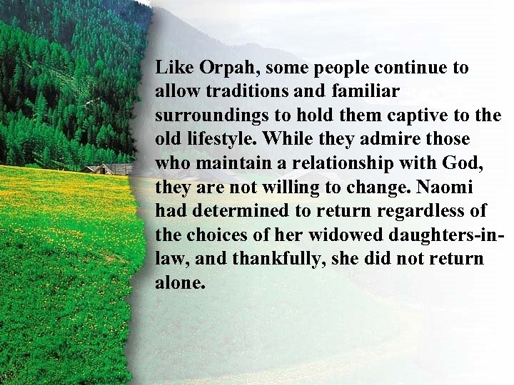 Like Orpah, some Choice B I. Ruth's Rightpeople continue to allow traditions and familiar