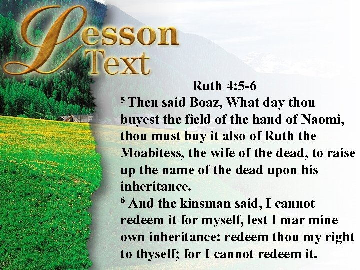 Ruth 4: 5 -6 5 Then said Boaz, What day thou buyest the field