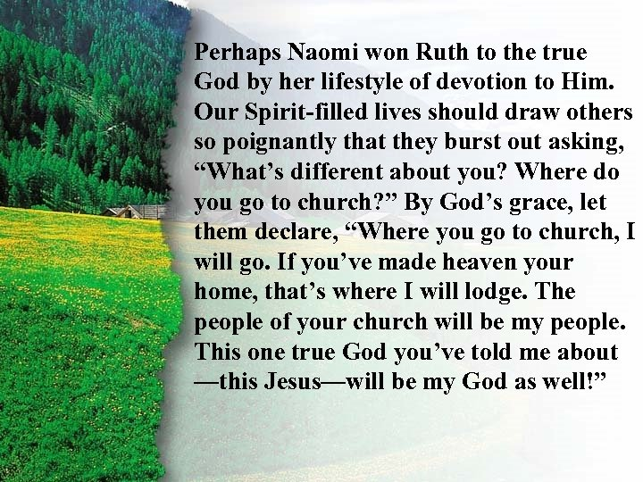 I. Perhaps Naomi won Ruth to the true God by her lifestyle of devotion
