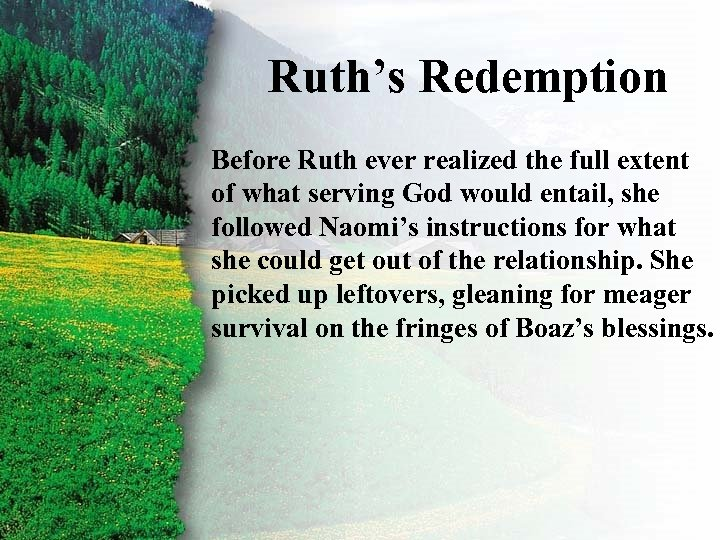Ruth's Redemption II. Ruth's Redemption Before Ruth ever realized the full extent of what