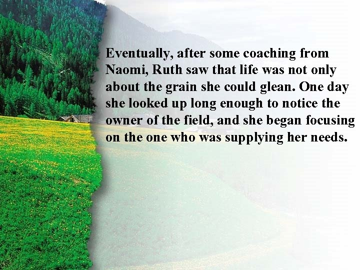 II. Ruth's Redemption from Eventually, after some coaching Naomi, Ruth saw that life was