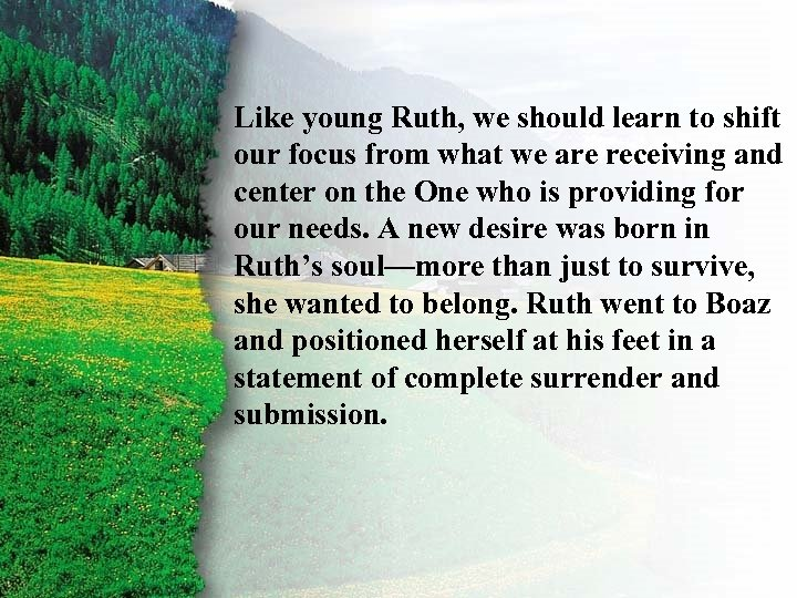 II. Ruth's Redemption to shift Like young Ruth, we should learn our focus from