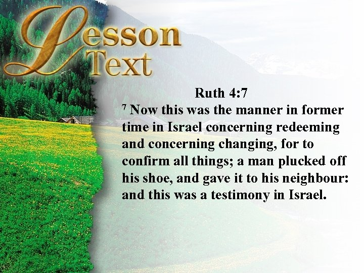 Ruth 4: 7 7 Now this was the manner in former time in Israel