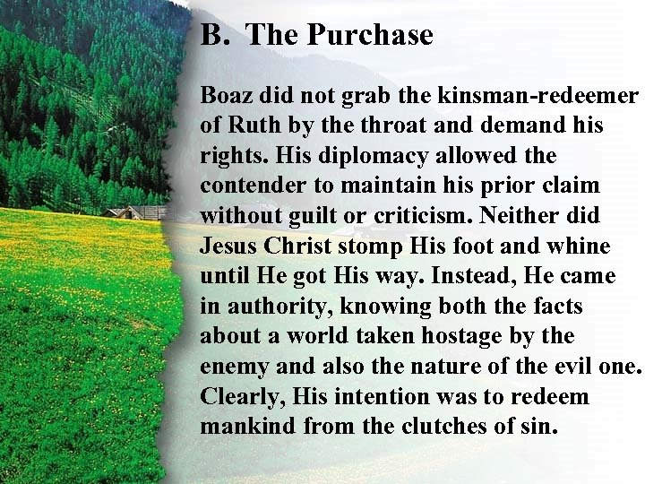 B. The Purchase II. Boaz did not grab the kinsman-redeemer Ruth's Redemption B of