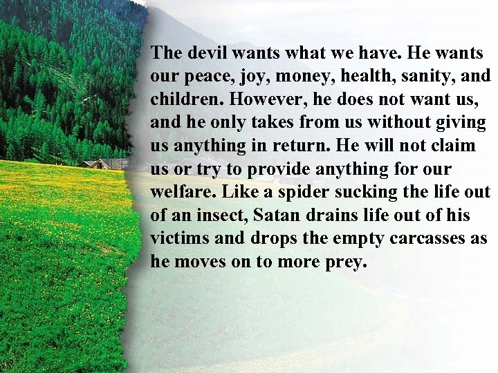 The devil wants what we have. He wants II. our peace, joy, money, health,