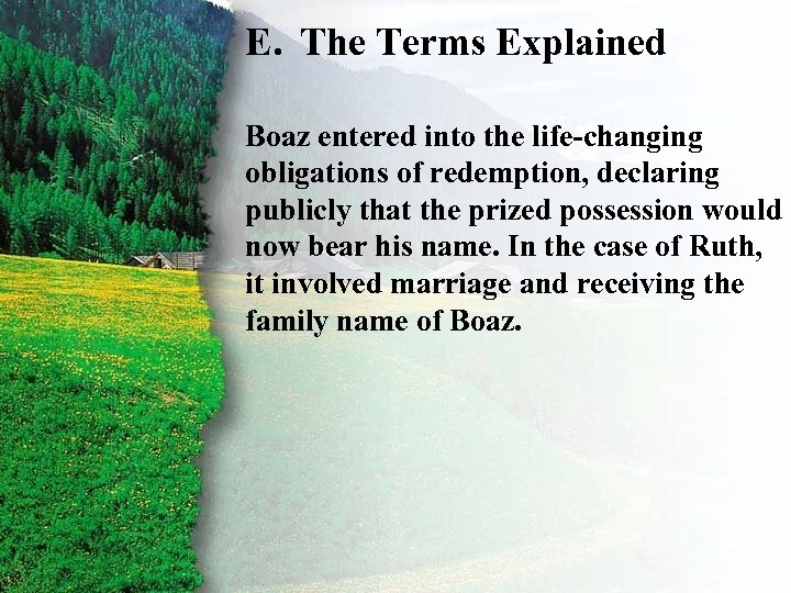 E. The Terms Explained II. Ruth's Redemption E Boaz entered into the life-changing obligations