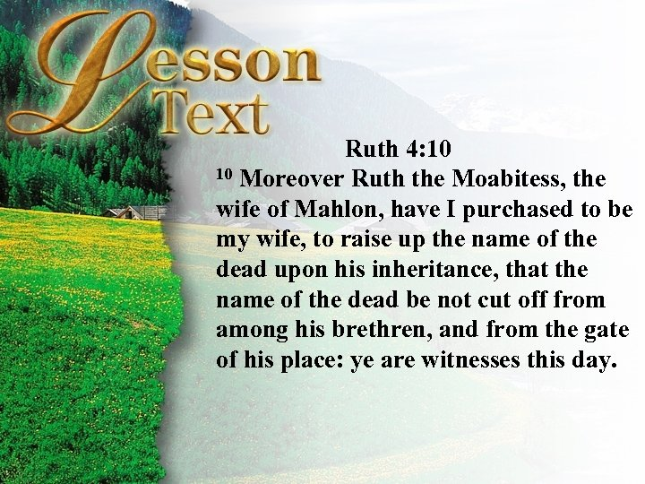 Ruth 4: 10 10 Moreover Ruth the Moabitess, the wife of Mahlon, have I