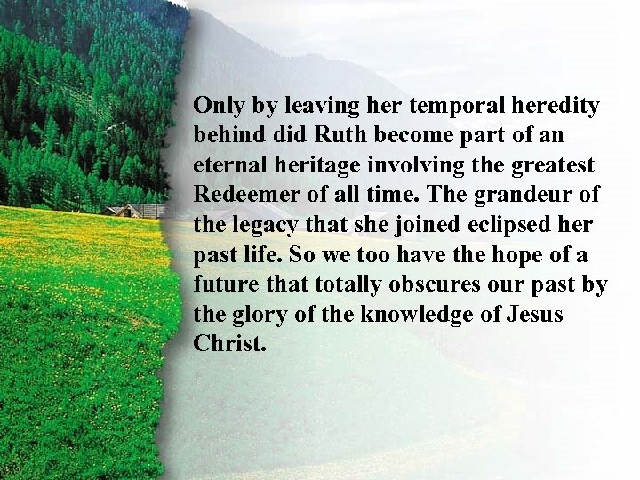 III. Ruth's Rewards C Only by leaving her temporal heredity behind did Ruth become