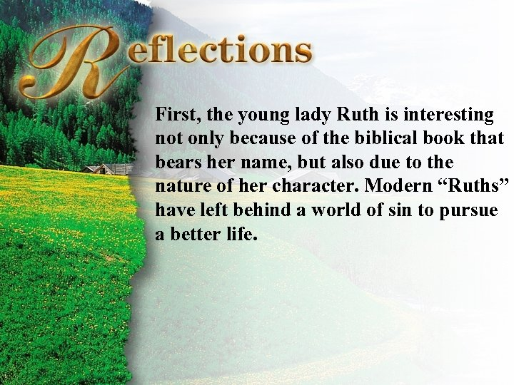 Reflections First, the young lady Ruth is interesting not only because of the biblical
