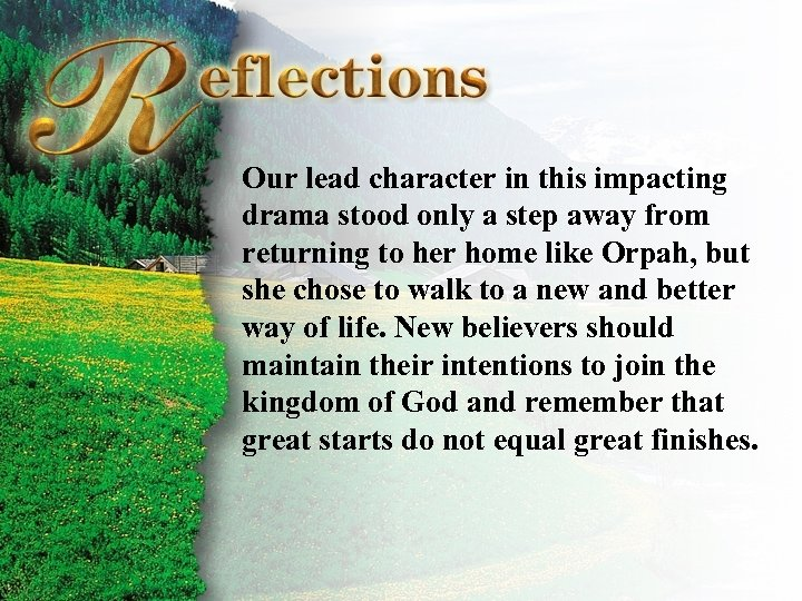 Reflections Our lead character in this impacting drama stood only a step away from