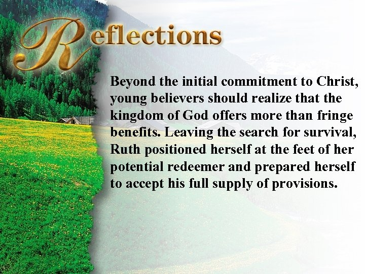 Reflections Beyond the initial commitment to Christ, young believers should realize that the kingdom