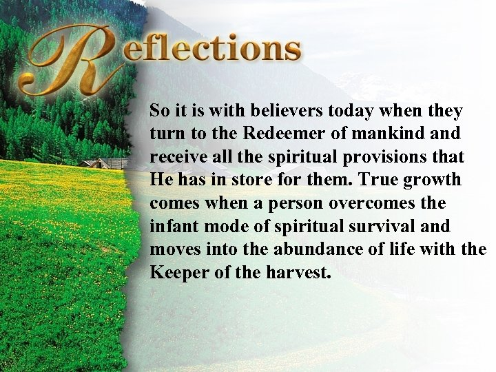 Reflections So it is with believers today when they turn to the Redeemer of