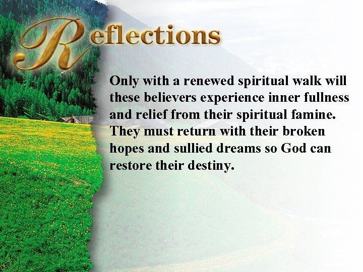 Reflections Only with a renewed spiritual walk will these believers experience inner fullness and