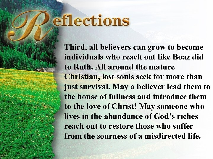 Reflections Third, all believers can grow to become individuals who reach out like Boaz