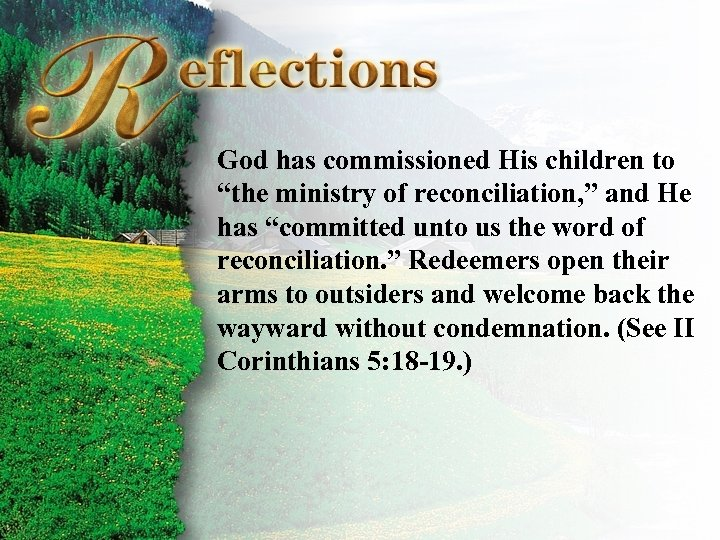 """Reflections God has commissioned His children to """"the ministry of reconciliation, """" and He"""