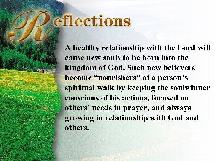 Reflections A healthy relationship with the Lord will cause new souls to be born