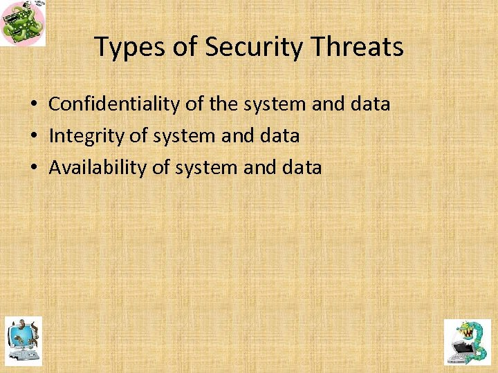 Types of Security Threats • Confidentiality of the system and data • Integrity of