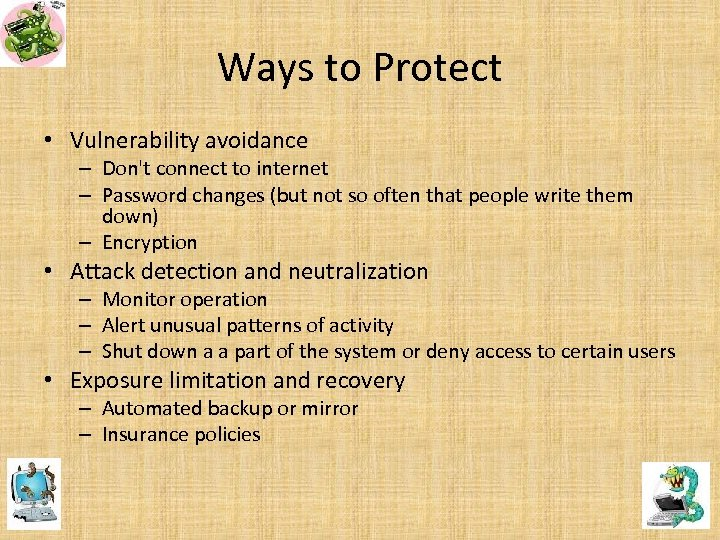 Ways to Protect • Vulnerability avoidance – Don't connect to internet – Password changes