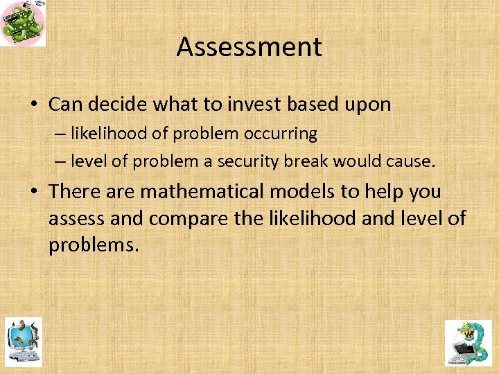 Assessment • Can decide what to invest based upon – likelihood of problem occurring