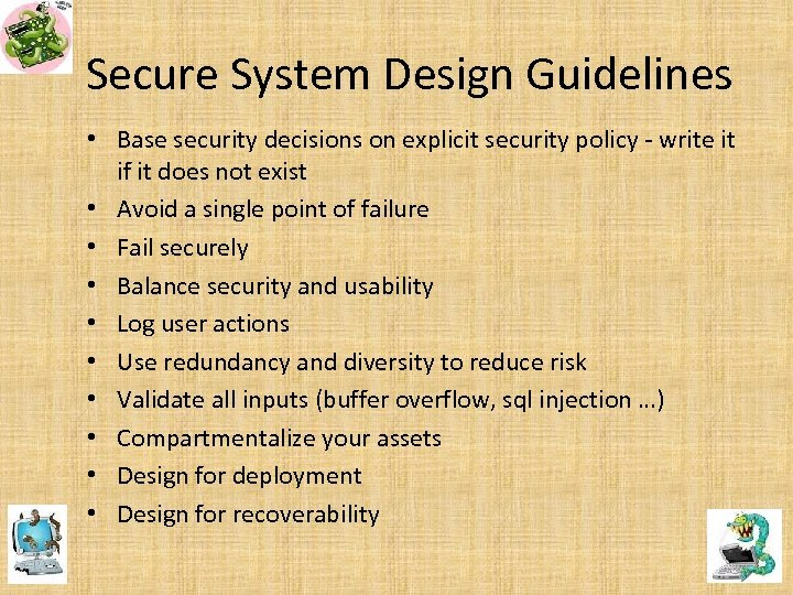 Secure System Design Guidelines • Base security decisions on explicit security policy - write