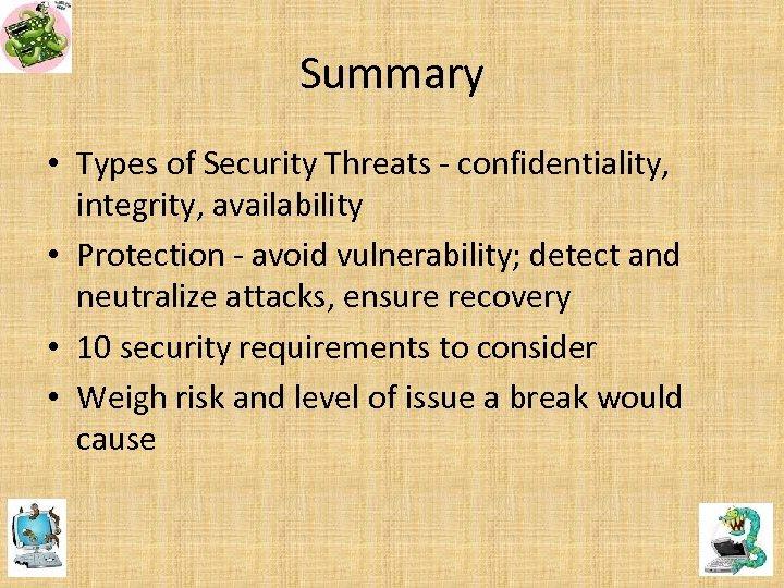 Summary • Types of Security Threats - confidentiality, integrity, availability • Protection - avoid