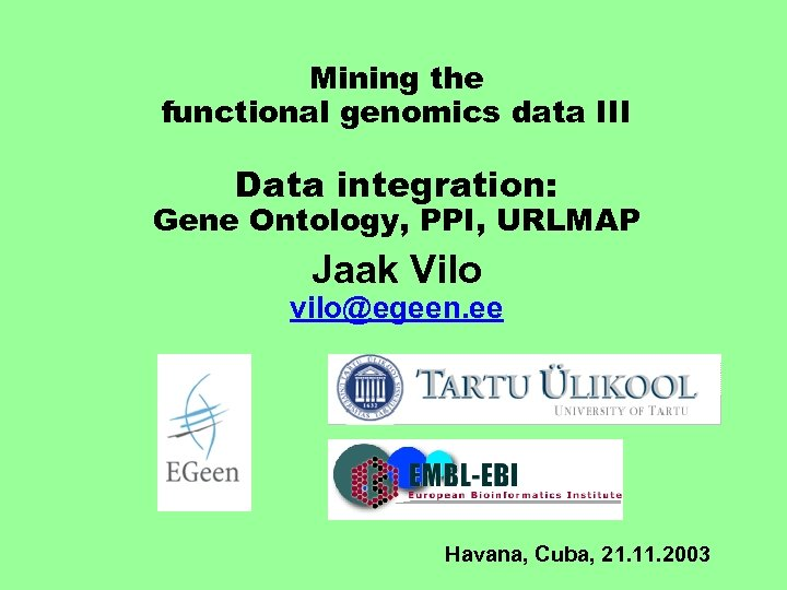 Mining the functional genomics data III Data integration: Gene Ontology, PPI, URLMAP Jaak Vilo