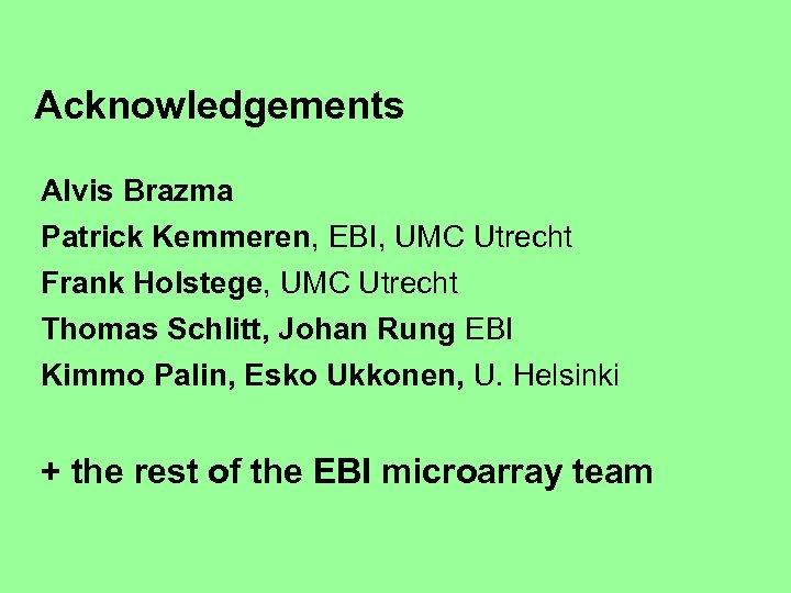 Acknowledgements Alvis Brazma Patrick Kemmeren, EBI, UMC Utrecht Frank Holstege, UMC Utrecht Thomas Schlitt,