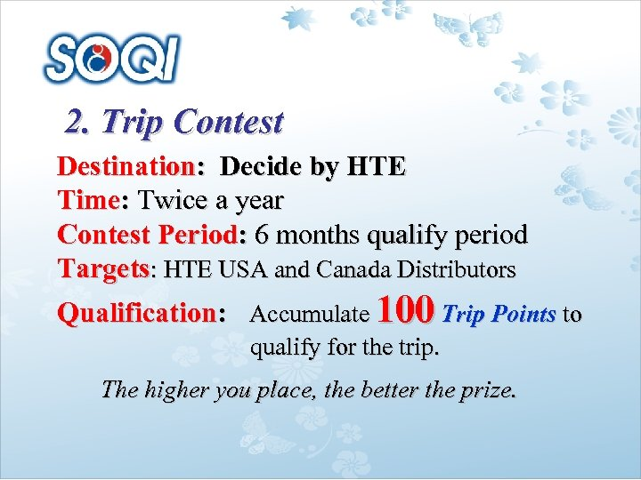 2. Trip Contest Destination: Decide by HTE Time: Twice a year Contest Period: 6