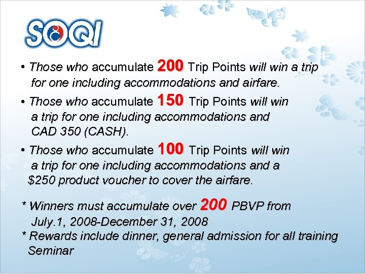 • Those who accumulate 200 Trip Points will win a trip for one