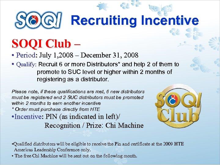Recruiting Incentive SOQI Club – • Period: July 1, 2008 – December 31, 2008