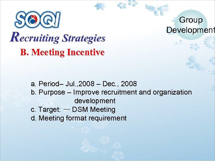 Recruiting Strategies Group Development B. Meeting Incentive a. Period– Jul. , 2008 – Dec.