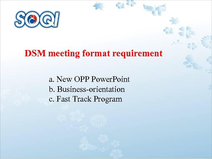 DSM meeting format requirement a. New OPP Power. Point b. Business-orientation c. Fast Track