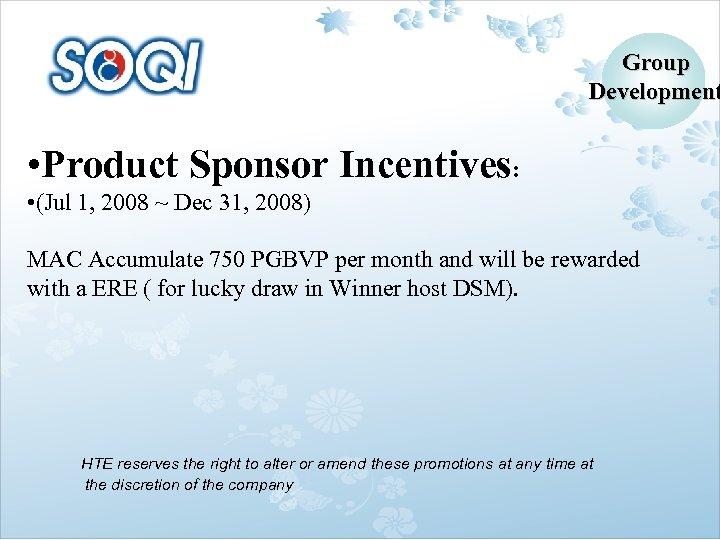 Group Development • Product Sponsor Incentives: • (Jul 1, 2008 ~ Dec 31, 2008)