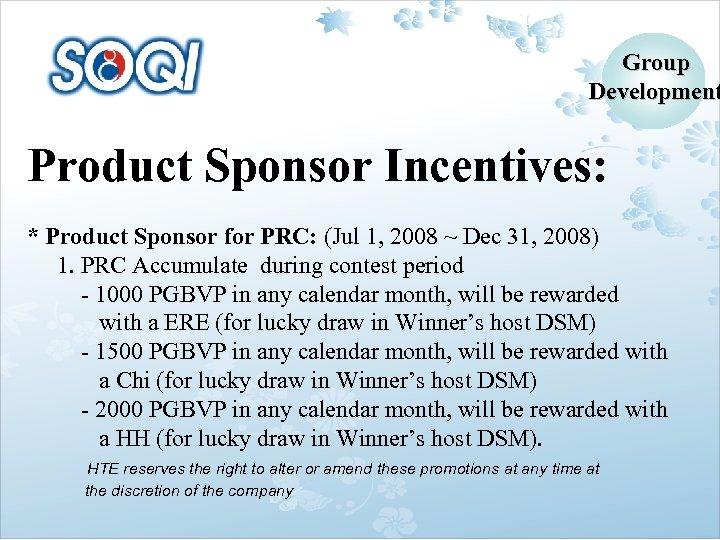 Group Development Product Sponsor Incentives: * Product Sponsor for PRC: (Jul 1, 2008 ~