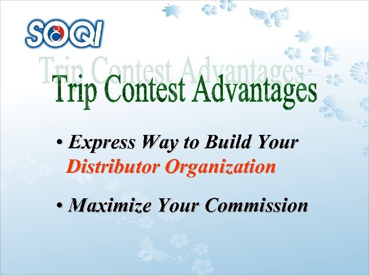 • Express Way to Build Your Distributor Organization • Maximize Your Commission