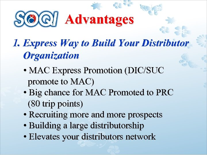 Advantages 1. Express Way to Build Your Distributor Organization • MAC Express Promotion (DIC/SUC
