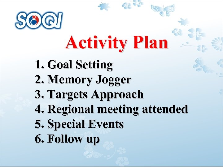 Activity Plan 1. Goal Setting 2. Memory Jogger 3. Targets Approach 4. Regional meeting