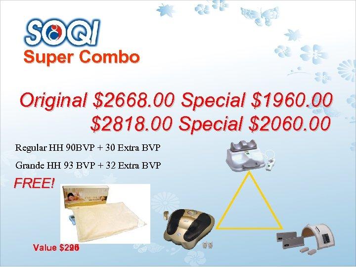 Super Combo Original $2668. 00 Special $1960. 00 $2818. 00 Special $2060. 00 Regular