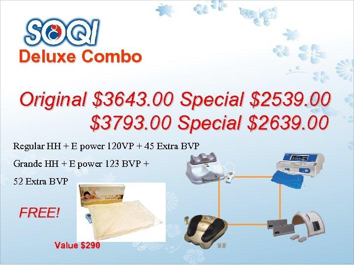 Deluxe Combo Original $3643. 00 Special $2539. 00 $3793. 00 Special $2639. 00 Regular
